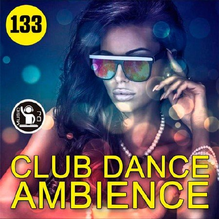 Сборник - Club Dance Ambience Vol.133 (2018) MP3