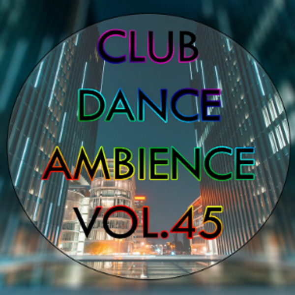 VA - Club Dance Ambience vol.45 (2016) MP3