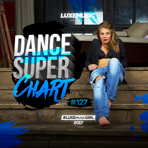 LUXEmusic - Dance Super Chart Vol.127 (2017) MP3